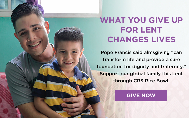 What you give up for Lent changes lives. Pope Francis said almsgiving 'can transform life and provide a sure foundation for dignity and fraternity.' Support our global family this Lent through CRS Rice Bowl. Give Now.