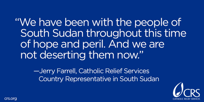 We have been with the people of South Sudan throughout this time of hope and peril. And we are not deserting them now.