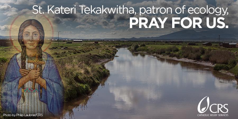 Kateri Tekakwitha, patron of ecology, pray for us