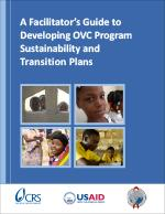 A Facilitators Guide to Developing OVC Program Sustainability and Transition Plans