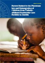 Factors Related to the Placement into and Reintegration of Children from Catholicaffiliated Residential Care Facilities in Zambia